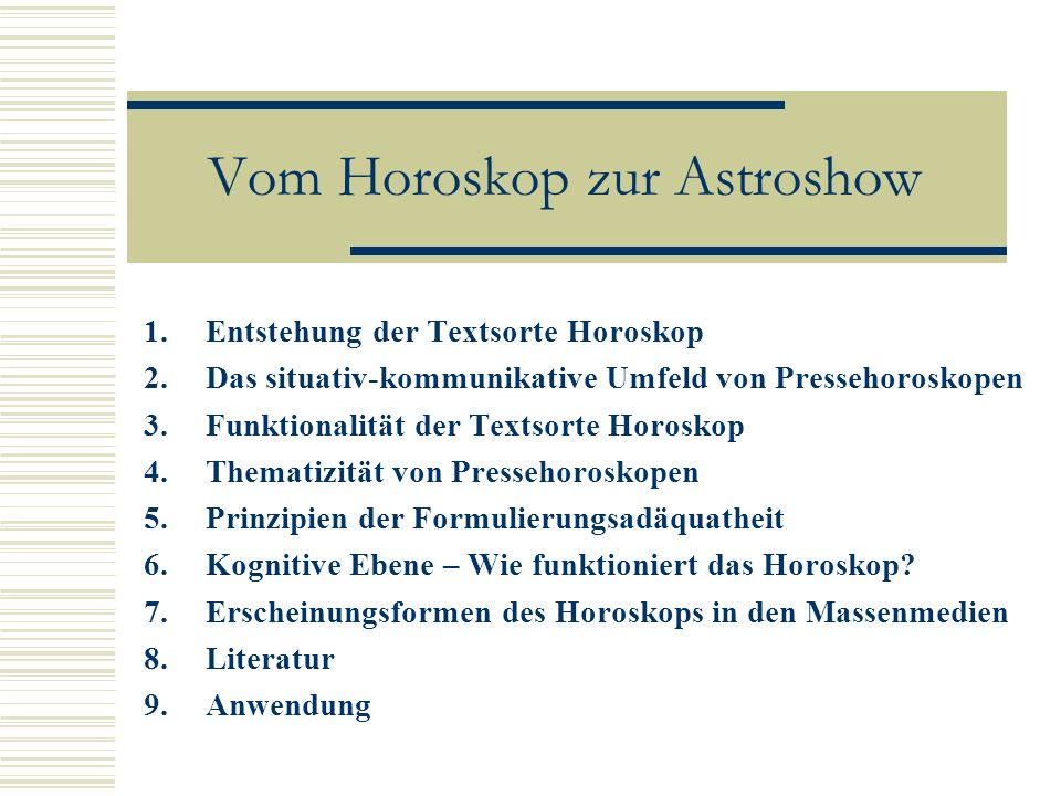 Vom Horoskop zur Astroshow 1.Entstehung der Textsorte Horoskop 2.Das situativ-kommunikative Umfeld von Pressehoroskopen 3.Funktionalität der Textsorte