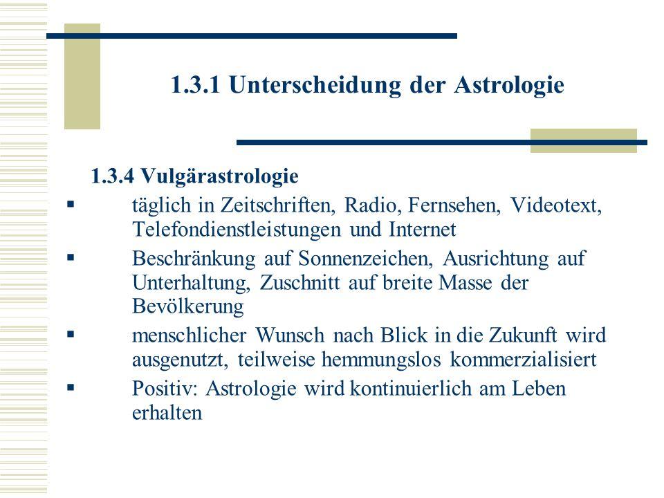 1.3.1 Unterscheidung der Astrologie 1.3.4 Vulgärastrologie täglich in Zeitschriften, Radio, Fernsehen, Videotext, Telefondienstleistungen und Internet