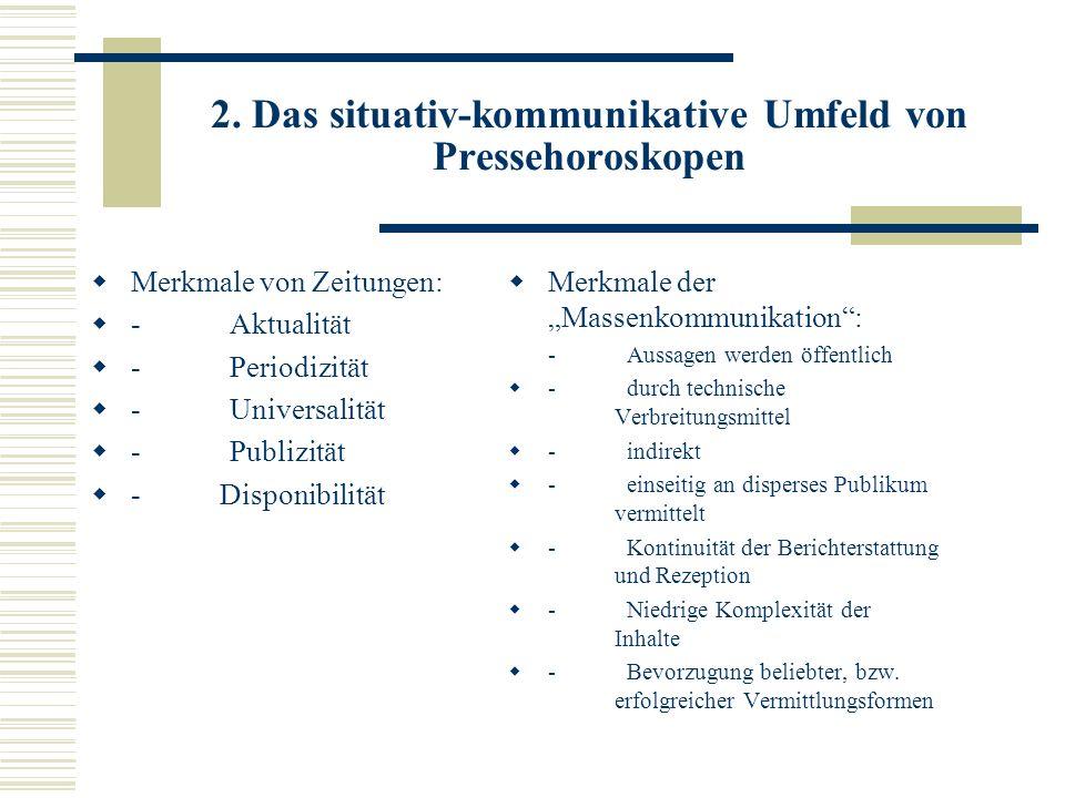 2. Das situativ-kommunikative Umfeld von Pressehoroskopen Merkmale von Zeitungen: - Aktualität - Periodizität - Universalität - Publizität - Disponibi