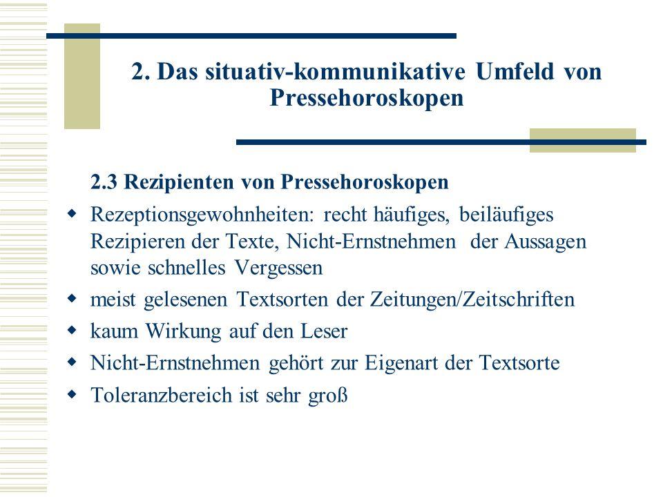 2. Das situativ-kommunikative Umfeld von Pressehoroskopen 2.3 Rezipienten von Pressehoroskopen Rezeptionsgewohnheiten: recht häufiges, beiläufiges Rez