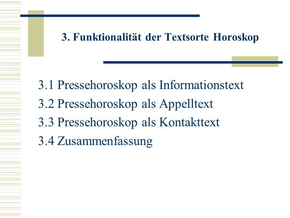 3. Funktionalität der Textsorte Horoskop 3.1 Pressehoroskop als Informationstext 3.2 Pressehoroskop als Appelltext 3.3 Pressehoroskop als Kontakttext