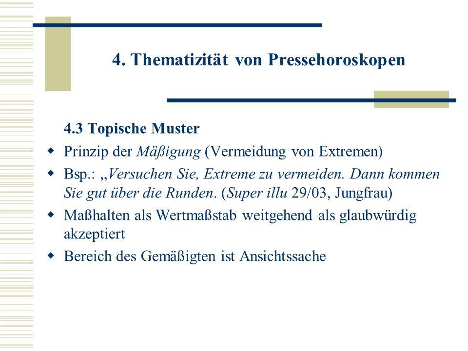 4. Thematizität von Pressehoroskopen 4.3 Topische Muster Prinzip der Mäßigung (Vermeidung von Extremen) Bsp.: Versuchen Sie, Extreme zu vermeiden. Dan