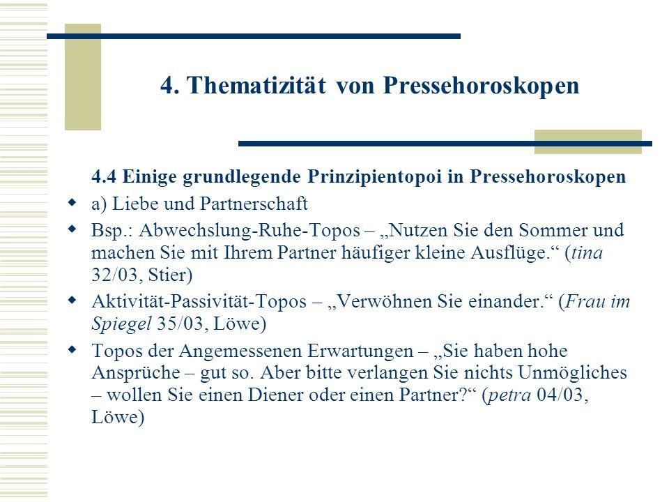 4. Thematizität von Pressehoroskopen 4.4 Einige grundlegende Prinzipientopoi in Pressehoroskopen a) Liebe und Partnerschaft Bsp.: Abwechslung-Ruhe-Top