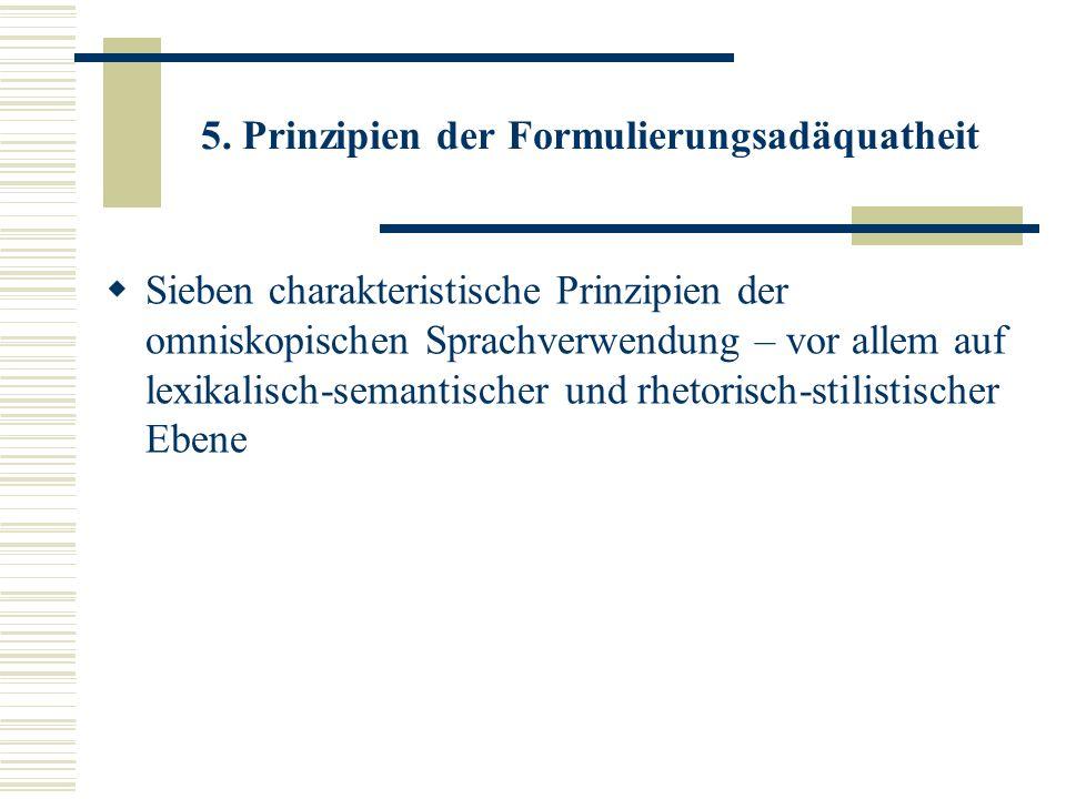 5. Prinzipien der Formulierungsadäquatheit Sieben charakteristische Prinzipien der omniskopischen Sprachverwendung – vor allem auf lexikalisch-semanti