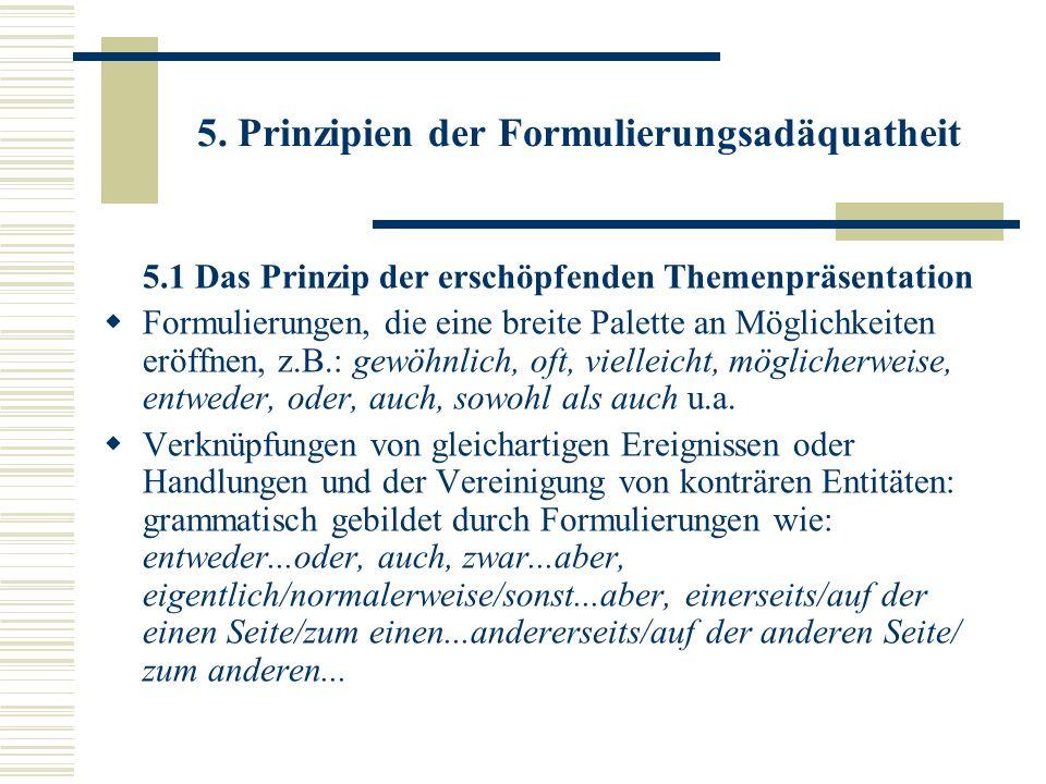 5. Prinzipien der Formulierungsadäquatheit 5.1 Das Prinzip der erschöpfenden Themenpräsentation Formulierungen, die eine breite Palette an Möglichkeit