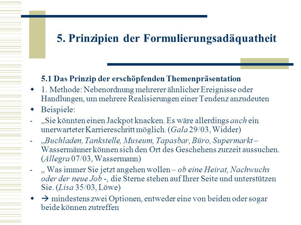 5. Prinzipien der Formulierungsadäquatheit 5.1 Das Prinzip der erschöpfenden Themenpräsentation 1. Methode: Nebenordnung mehrerer ähnlicher Ereignisse