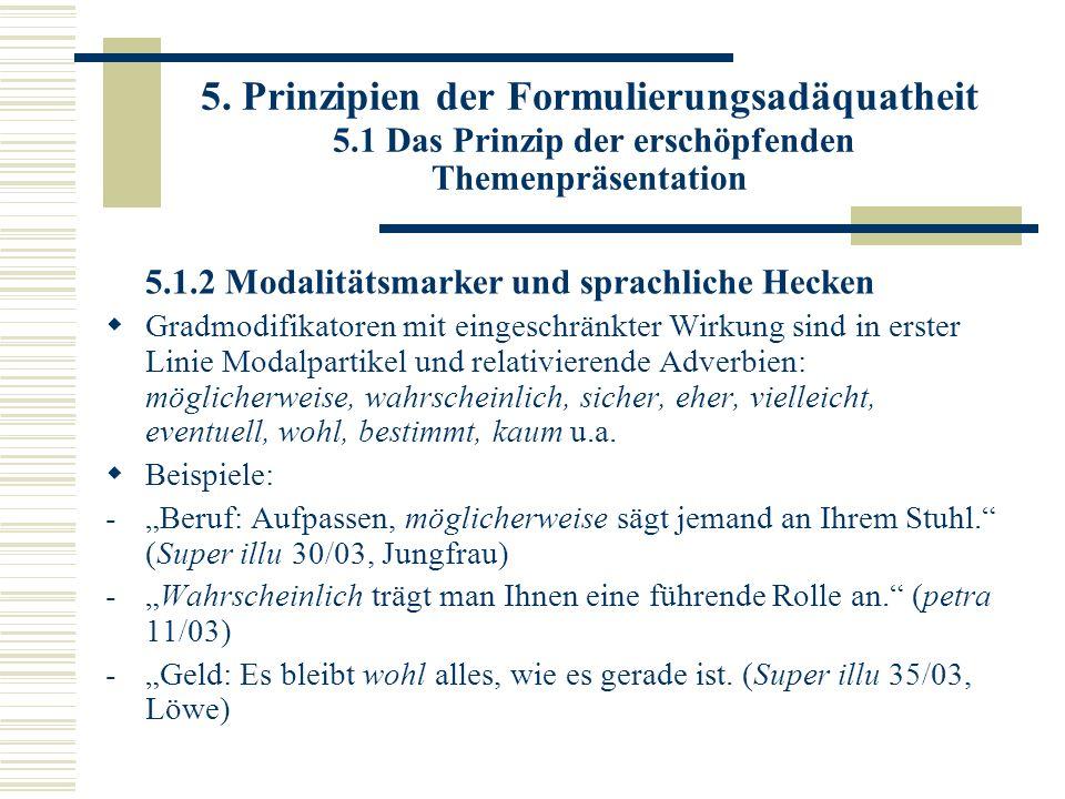 5. Prinzipien der Formulierungsadäquatheit 5.1 Das Prinzip der erschöpfenden Themenpräsentation 5.1.2 Modalitätsmarker und sprachliche Hecken Gradmodi