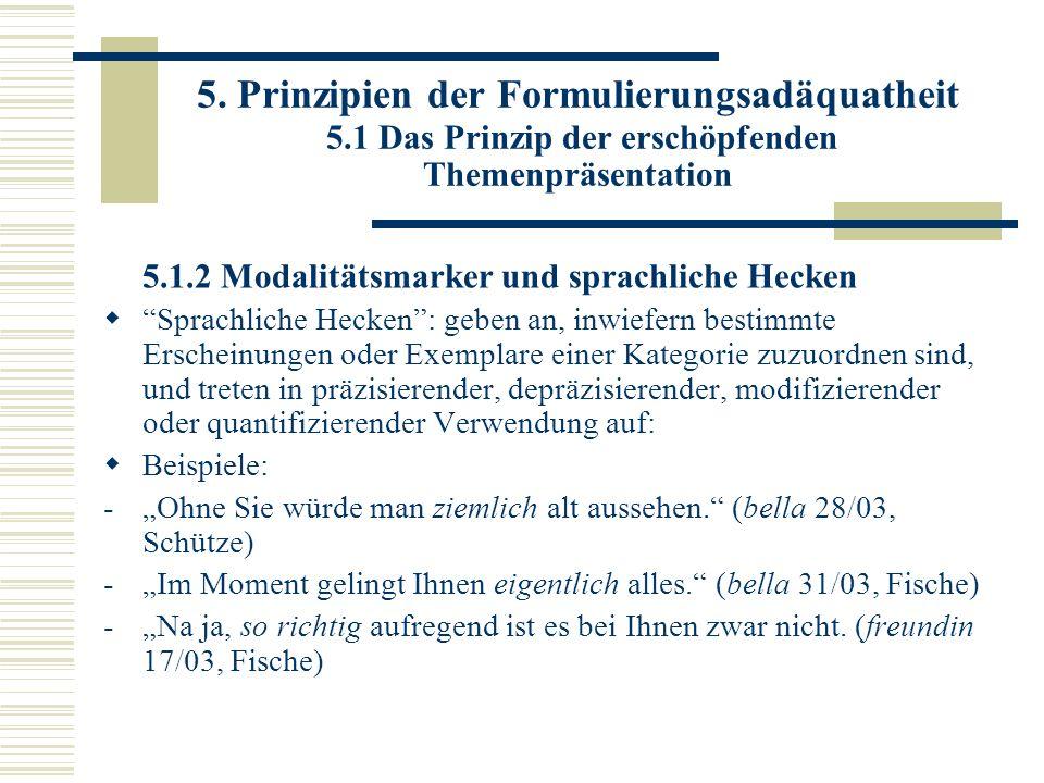 5. Prinzipien der Formulierungsadäquatheit 5.1 Das Prinzip der erschöpfenden Themenpräsentation 5.1.2 Modalitätsmarker und sprachliche Hecken Sprachli