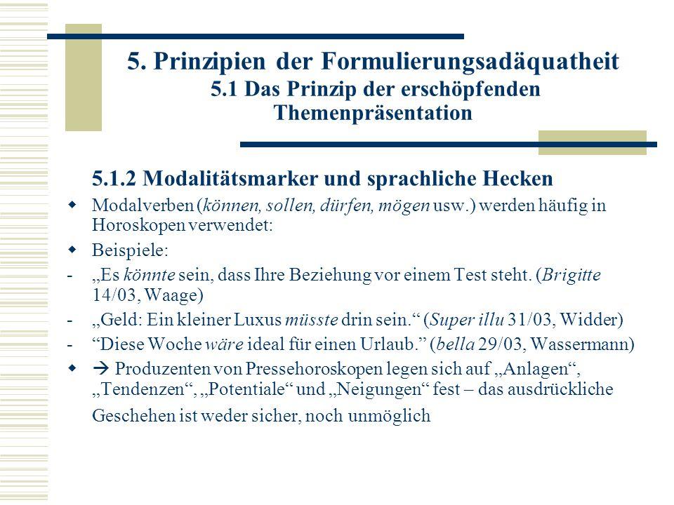 5. Prinzipien der Formulierungsadäquatheit 5.1 Das Prinzip der erschöpfenden Themenpräsentation 5.1.2 Modalitätsmarker und sprachliche Hecken Modalver