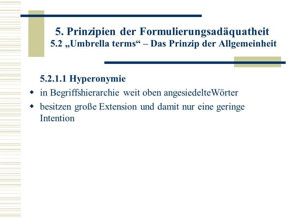5. Prinzipien der Formulierungsadäquatheit 5.2 Umbrella terms – Das Prinzip der Allgemeinheit 5.2.1.1 Hyperonymie in Begriffshierarchie weit oben ange