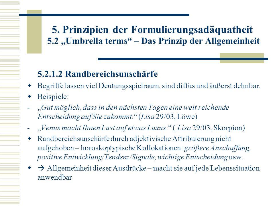 5. Prinzipien der Formulierungsadäquatheit 5.2 Umbrella terms – Das Prinzip der Allgemeinheit 5.2.1.2 Randbereichsunschärfe Begriffe lassen viel Deutu