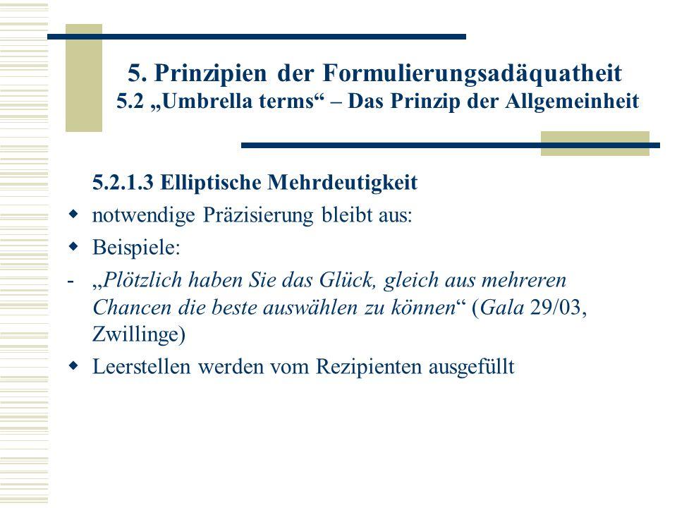 5. Prinzipien der Formulierungsadäquatheit 5.2 Umbrella terms – Das Prinzip der Allgemeinheit 5.2.1.3 Elliptische Mehrdeutigkeit notwendige Präzisieru