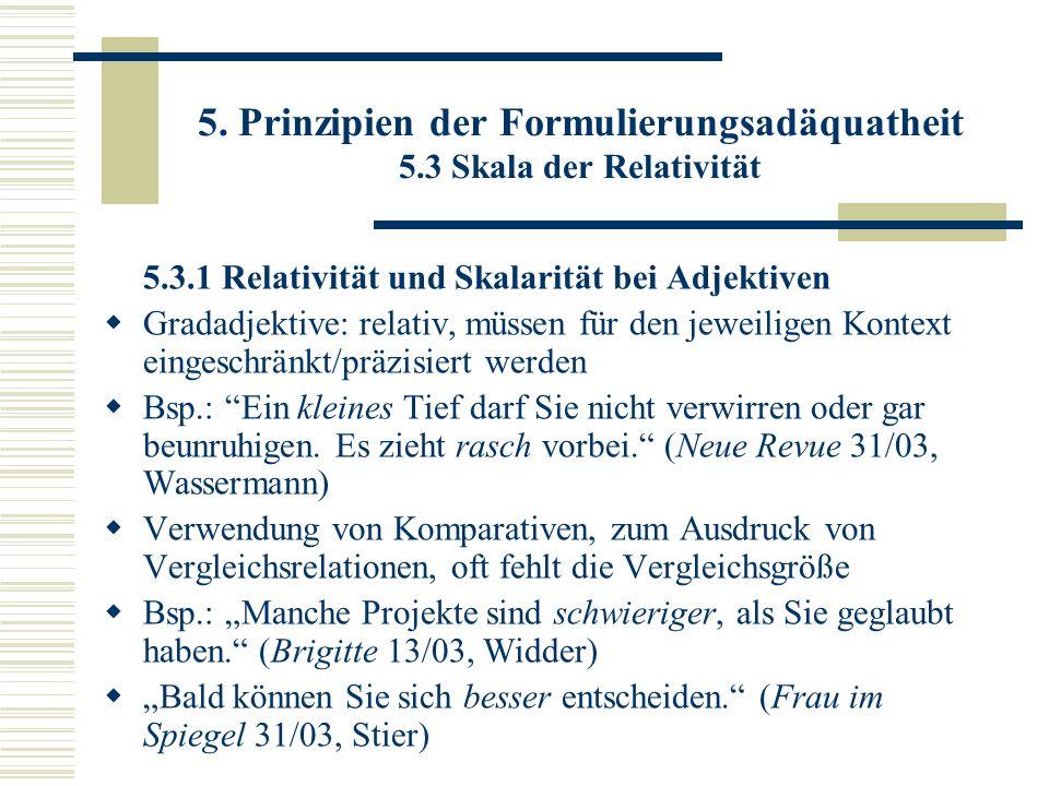 5. Prinzipien der Formulierungsadäquatheit 5.3 Skala der Relativität 5.3.1 Relativität und Skalarität bei Adjektiven Gradadjektive: relativ, müssen fü