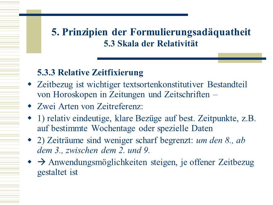 5. Prinzipien der Formulierungsadäquatheit 5.3 Skala der Relativität 5.3.3 Relative Zeitfixierung Zeitbezug ist wichtiger textsortenkonstitutiver Best