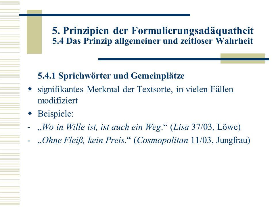5. Prinzipien der Formulierungsadäquatheit 5.4 Das Prinzip allgemeiner und zeitloser Wahrheit 5.4.1 Sprichwörter und Gemeinplätze signifikantes Merkma