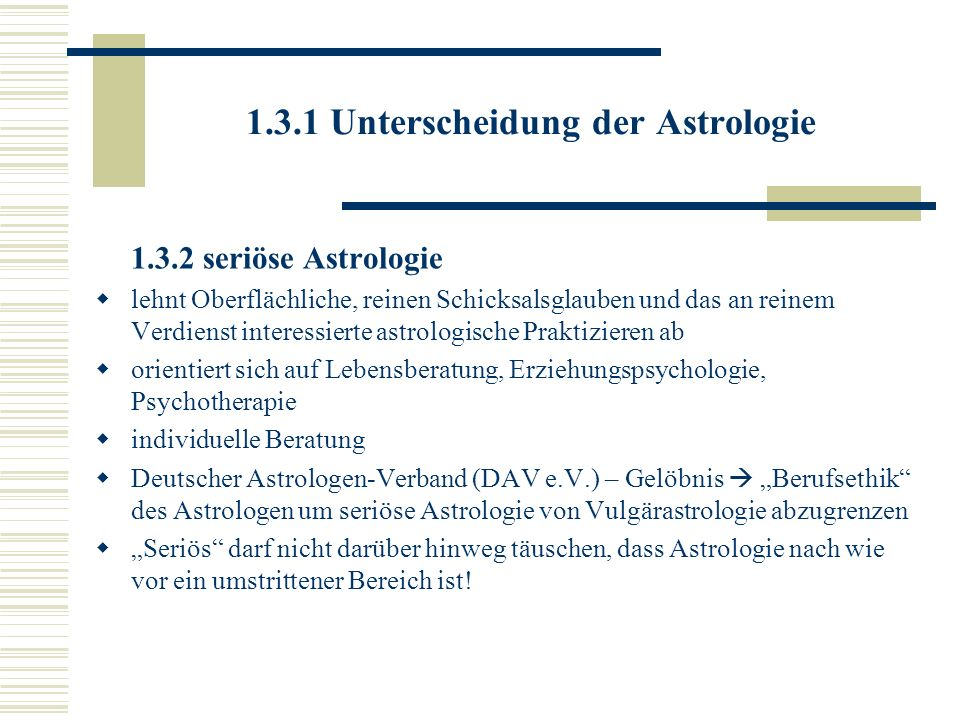 1.3.1 Unterscheidung der Astrologie 1.3.2 seriöse Astrologie lehnt Oberflächliche, reinen Schicksalsglauben und das an reinem Verdienst interessierte