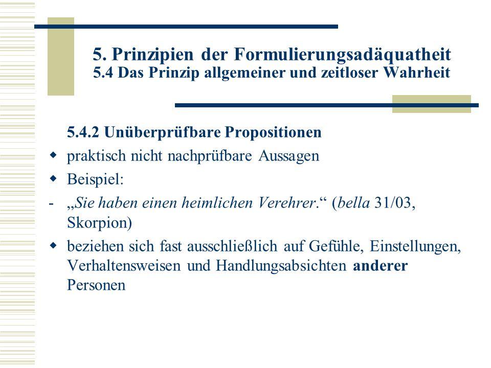 5. Prinzipien der Formulierungsadäquatheit 5.4 Das Prinzip allgemeiner und zeitloser Wahrheit 5.4.2 Unüberprüfbare Propositionen praktisch nicht nachp