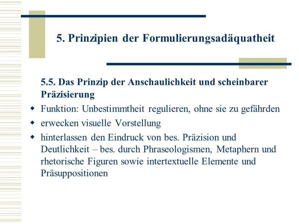 5. Prinzipien der Formulierungsadäquatheit 5.5. Das Prinzip der Anschaulichkeit und scheinbarer Präzisierung Funktion: Unbestimmtheit regulieren, ohne