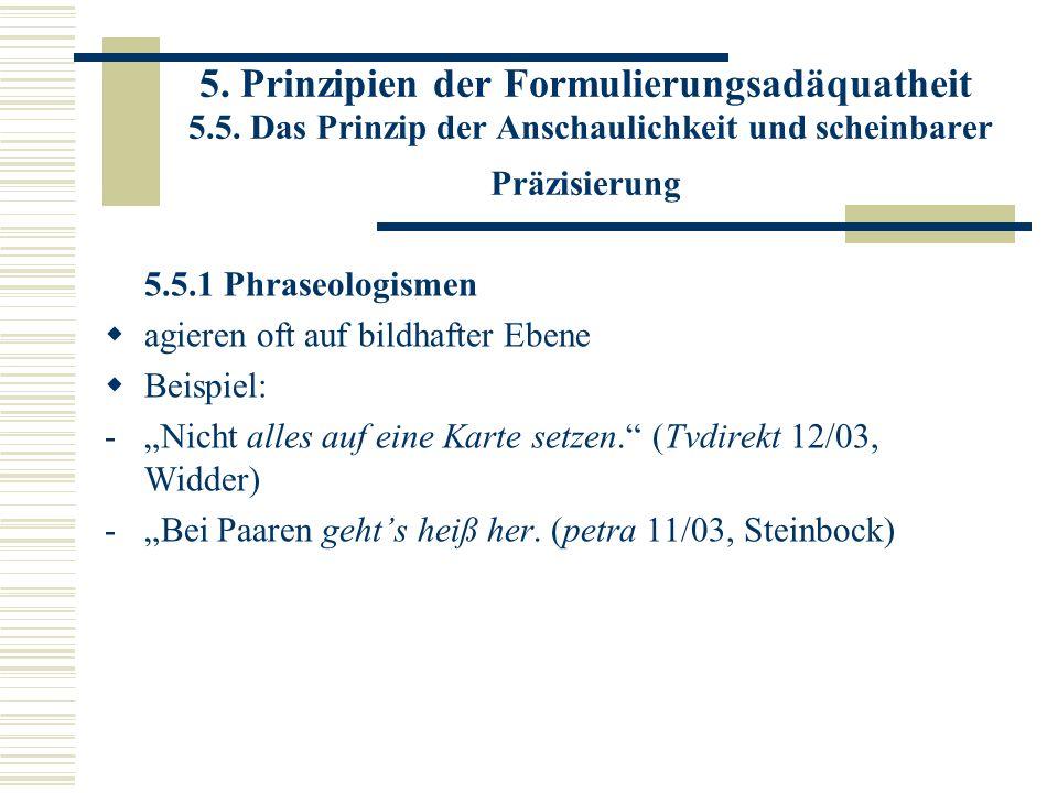 5. Prinzipien der Formulierungsadäquatheit 5.5. Das Prinzip der Anschaulichkeit und scheinbarer Präzisierung 5.5.1 Phraseologismen agieren oft auf bil