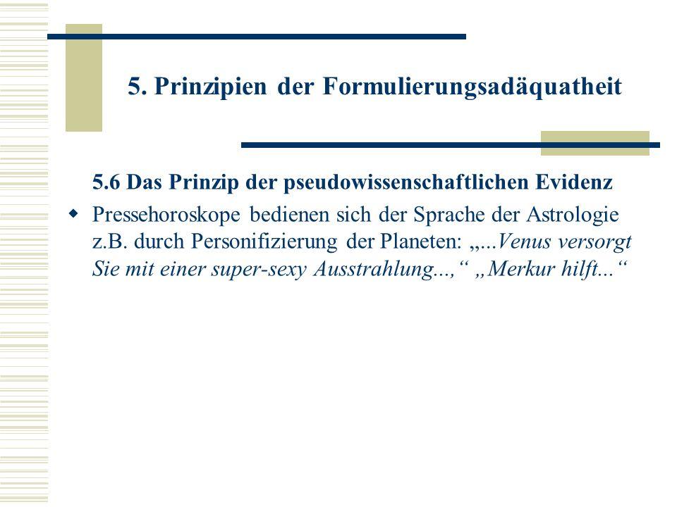 5. Prinzipien der Formulierungsadäquatheit 5.6 Das Prinzip der pseudowissenschaftlichen Evidenz Pressehoroskope bedienen sich der Sprache der Astrolog