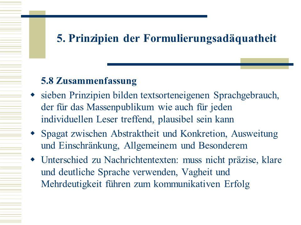 5. Prinzipien der Formulierungsadäquatheit 5.8 Zusammenfassung sieben Prinzipien bilden textsorteneigenen Sprachgebrauch, der für das Massenpublikum w