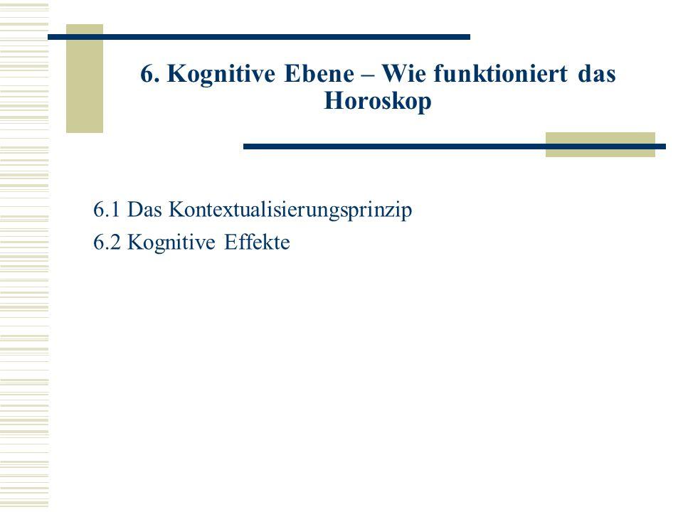 6. Kognitive Ebene – Wie funktioniert das Horoskop 6.1 Das Kontextualisierungsprinzip 6.2 Kognitive Effekte