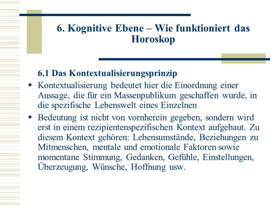 6. Kognitive Ebene – Wie funktioniert das Horoskop 6.1 Das Kontextualisierungsprinzip Kontextualisierung bedeutet hier die Einordnung einer Aussage, d