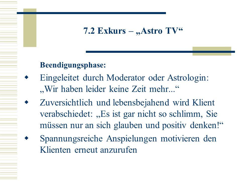 7.2 Exkurs – Astro TV Beendigungsphase: Eingeleitet durch Moderator oder Astrologin: Wir haben leider keine Zeit mehr... Zuversichtlich und lebensbeja