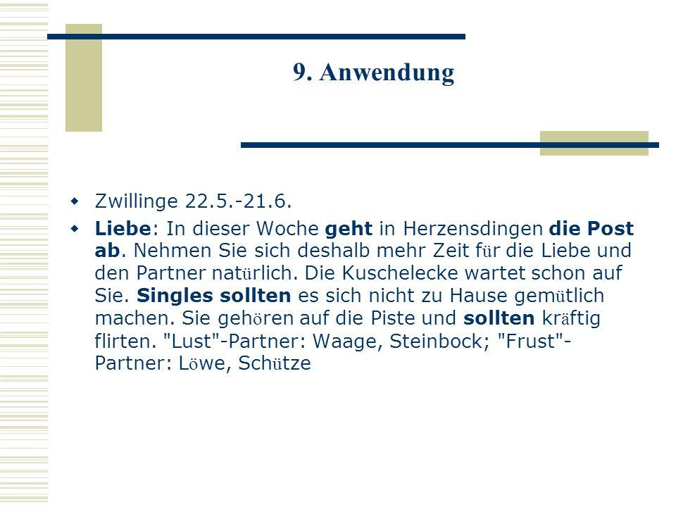 9. Anwendung Zwillinge 22.5.-21.6. Liebe: In dieser Woche geht in Herzensdingen die Post ab. Nehmen Sie sich deshalb mehr Zeit f ü r die Liebe und den