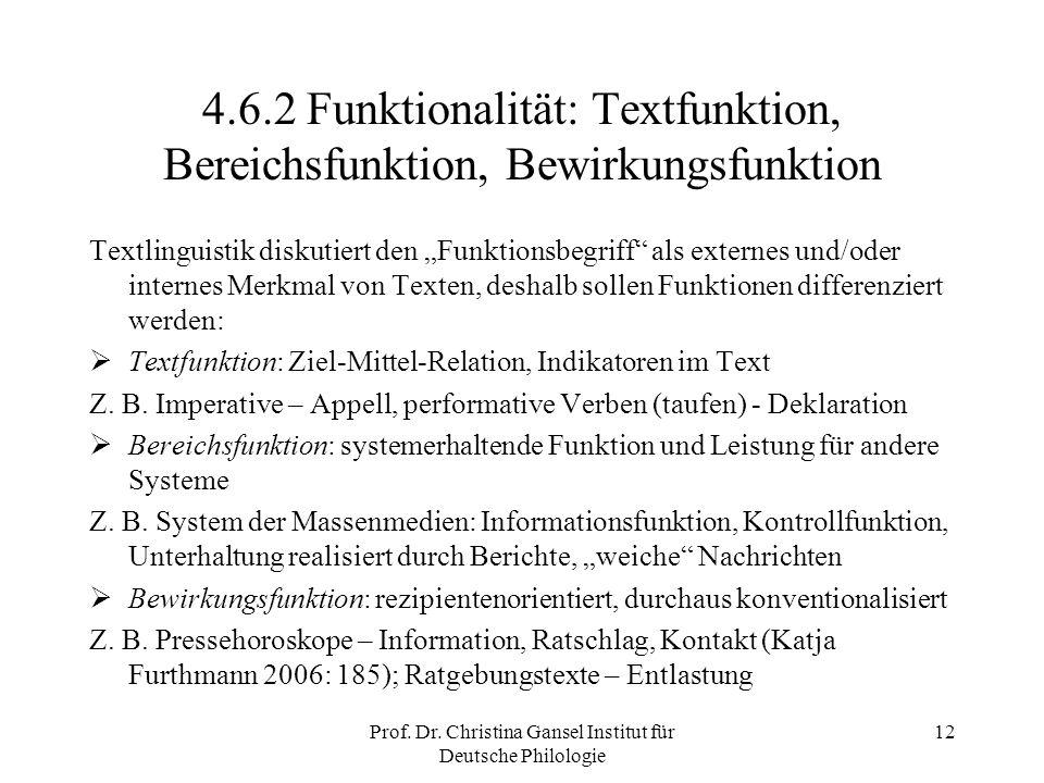 Prof. Dr. Christina Gansel Institut für Deutsche Philologie 12 4.6.2 Funktionalität: Textfunktion, Bereichsfunktion, Bewirkungsfunktion Textlinguistik