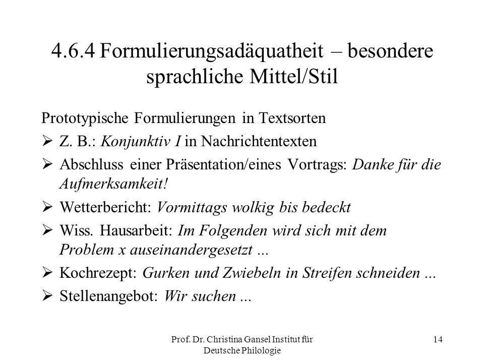 Prof. Dr. Christina Gansel Institut für Deutsche Philologie 14 4.6.4 Formulierungsadäquatheit – besondere sprachliche Mittel/Stil Prototypische Formul