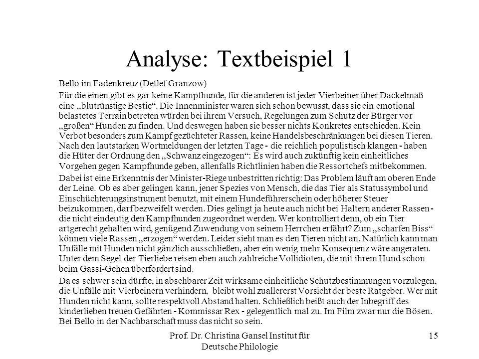 Prof. Dr. Christina Gansel Institut für Deutsche Philologie 15 Analyse: Textbeispiel 1 Bello im Fadenkreuz (Detlef Granzow) Für die einen gibt es gar