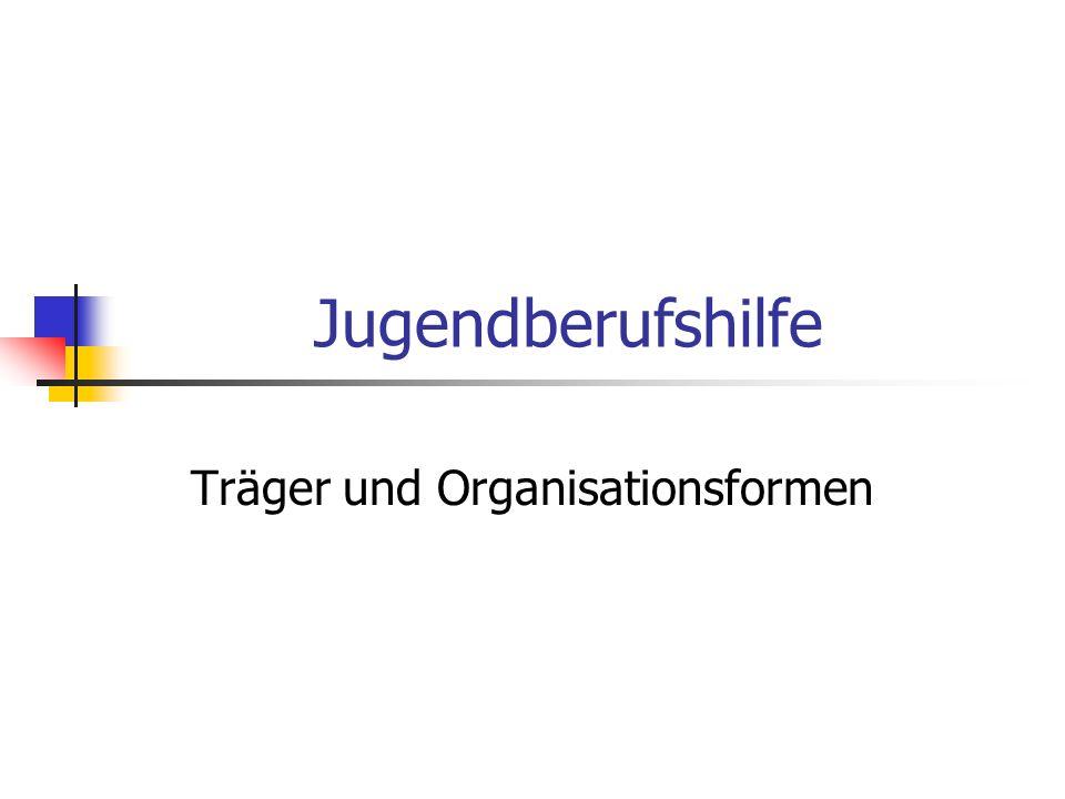 Jugendberufshilfe Träger und Organisationsformen