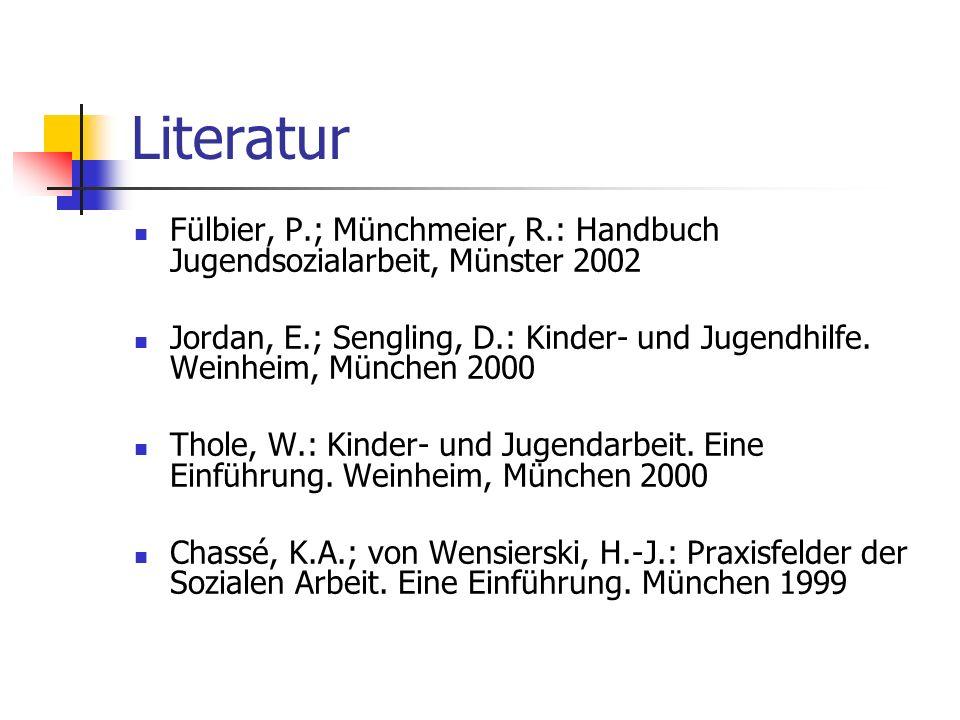 Literatur Fülbier, P.; Münchmeier, R.: Handbuch Jugendsozialarbeit, Münster 2002 Jordan, E.; Sengling, D.: Kinder- und Jugendhilfe. Weinheim, München