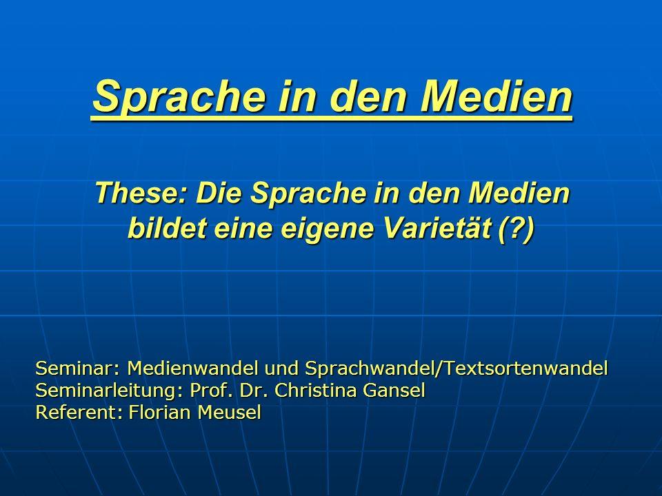 Sprache in den Medien These: Die Sprache in den Medien bildet eine eigene Varietät (?) Seminar: Medienwandel und Sprachwandel/Textsortenwandel Seminar