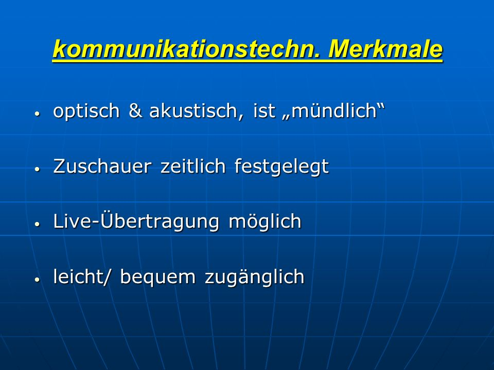 kommunikationstechn. Merkmale optisch & akustisch, ist mündlich optisch & akustisch, ist mündlich Zuschauer zeitlich festgelegt Zuschauer zeitlich fes