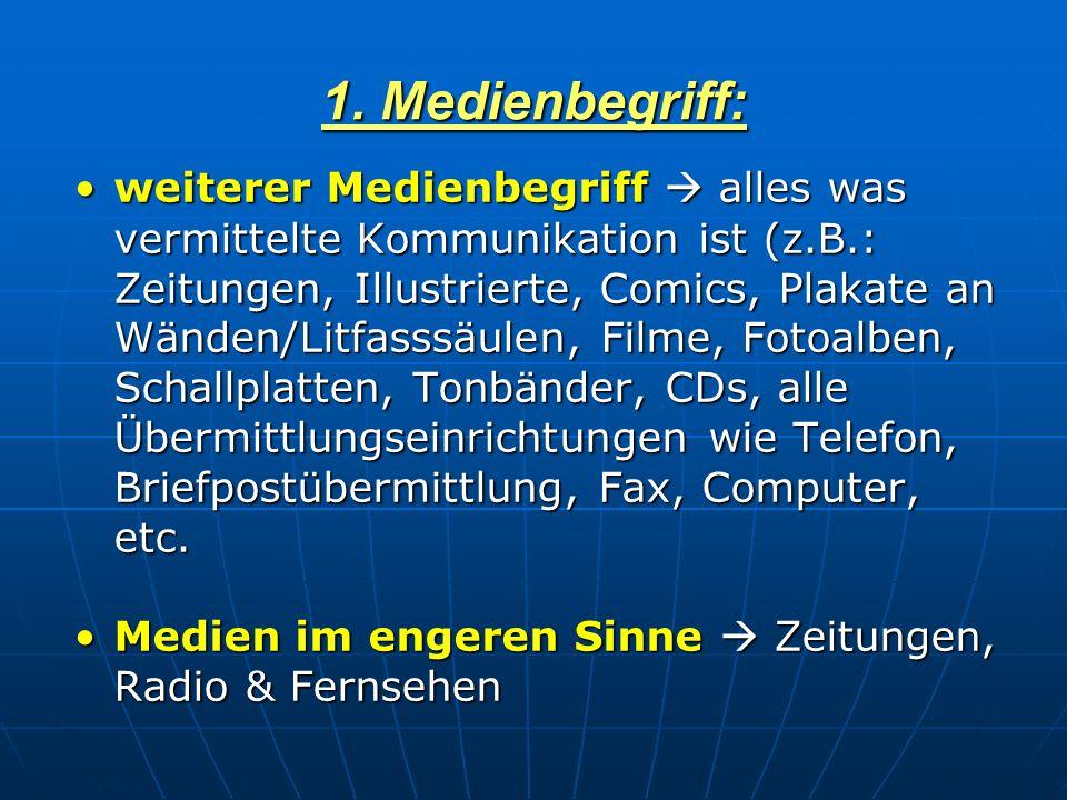 1. Medienbegriff: weiterer Medienbegriff alles was vermittelte Kommunikation ist (z.B.: Zeitungen, Illustrierte, Comics, Plakate an Wänden/Litfasssäul
