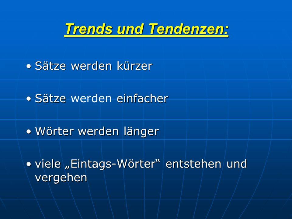 Trends und Tendenzen: Sätze werden kürzerSätze werden kürzer Sätze einfacherSätze werden einfacher Wörter werden längerWörter werden länger viele Eint