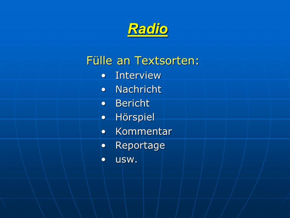 Radio Radio Fülle an Textsorten: InterviewInterview NachrichtNachricht BerichtBericht HörspielHörspiel KommentarKommentar ReportageReportage usw.usw.