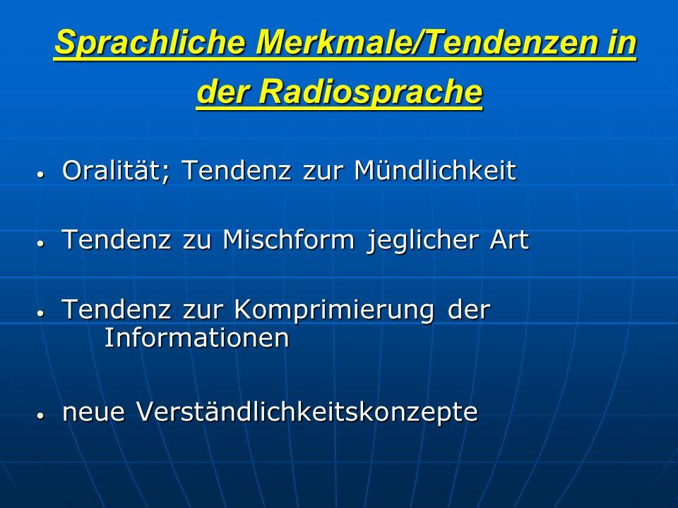 Sprachliche Merkmale/Tendenzen in der Radiosprache Sprachliche Merkmale/Tendenzen in der Radiosprache Oralität; Tendenz zur Mündlichkeit Oralität; Ten