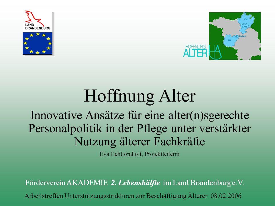 Hoffnung Alter Innovative Ansätze für eine alter(n)sgerechte Personalpolitik in der Pflege unter verstärkter Nutzung älterer Fachkräfte Förderverein A
