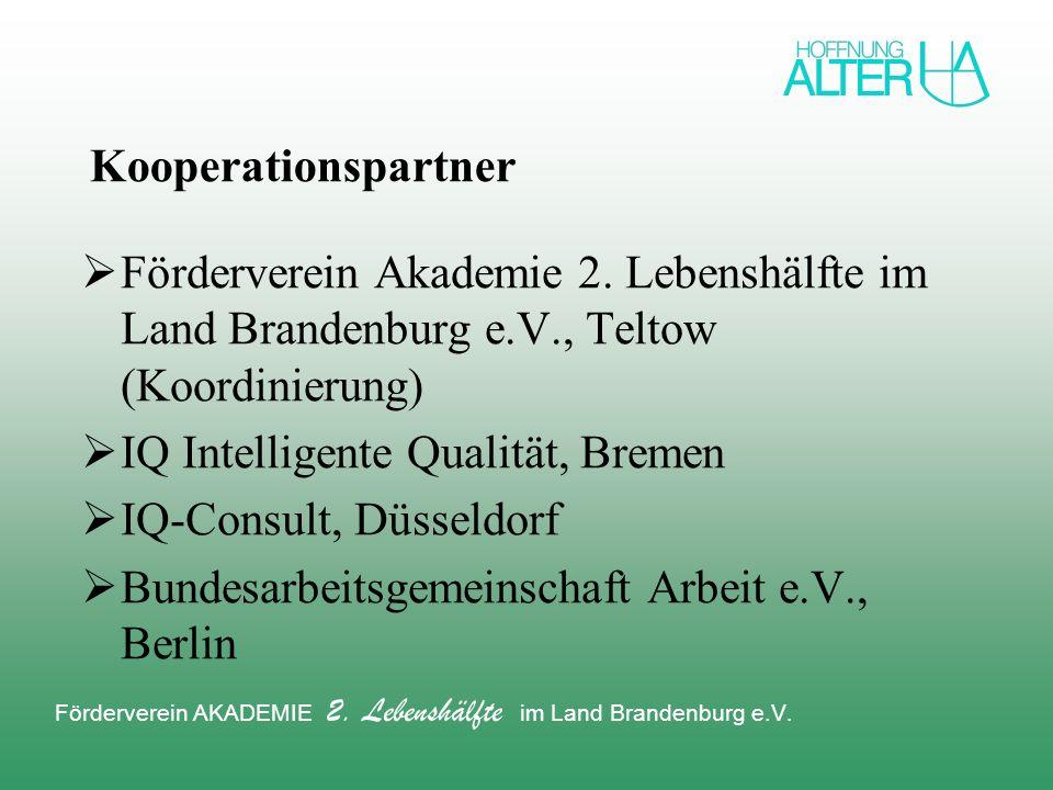Kooperationspartner Förderverein Akademie 2. Lebenshälfte im Land Brandenburg e.V., Teltow (Koordinierung) IQ Intelligente Qualität, Bremen IQ-Consult