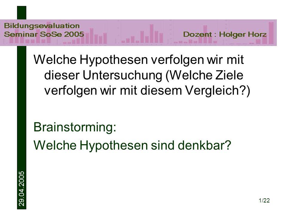 29.04.2005 1/22 Welche Hypothesen verfolgen wir mit dieser Untersuchung (Welche Ziele verfolgen wir mit diesem Vergleich?) Brainstorming: Welche Hypothesen sind denkbar?