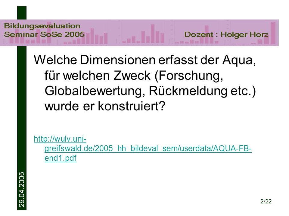 29.04.2005 2/22 Welche Dimensionen erfasst der Aqua, für welchen Zweck (Forschung, Globalbewertung, Rückmeldung etc.) wurde er konstruiert.