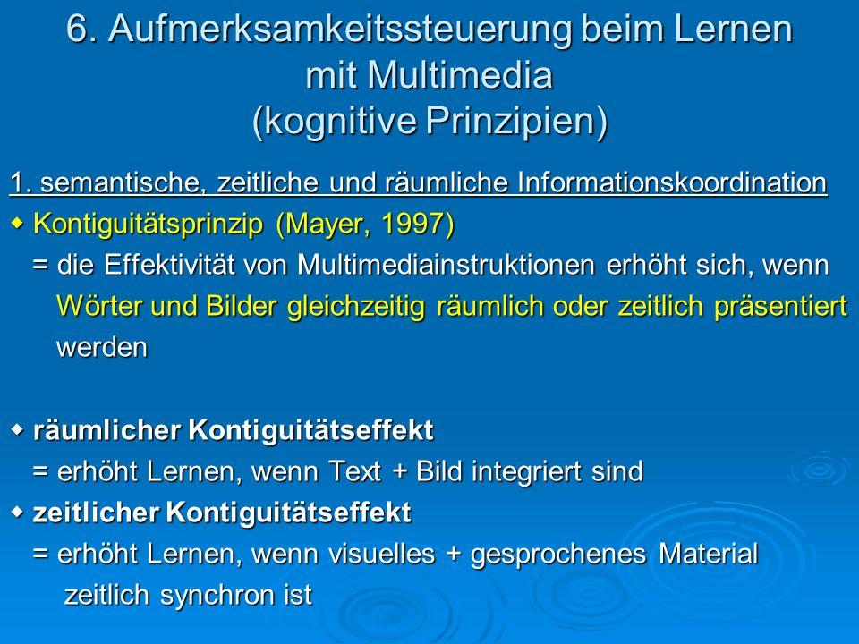 6. Aufmerksamkeitssteuerung beim Lernen mit Multimedia (kognitive Prinzipien) 1. semantische, zeitliche und räumliche Informationskoordination Kontigu