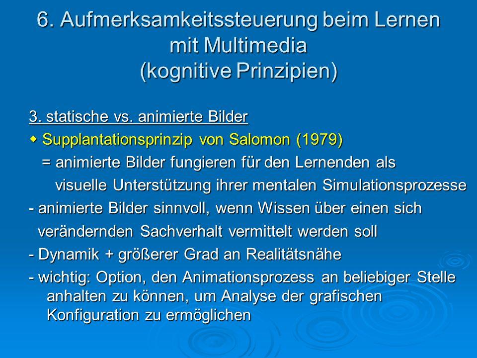 6. Aufmerksamkeitssteuerung beim Lernen mit Multimedia (kognitive Prinzipien) 3. statische vs. animierte Bilder Supplantationsprinzip von Salomon (197