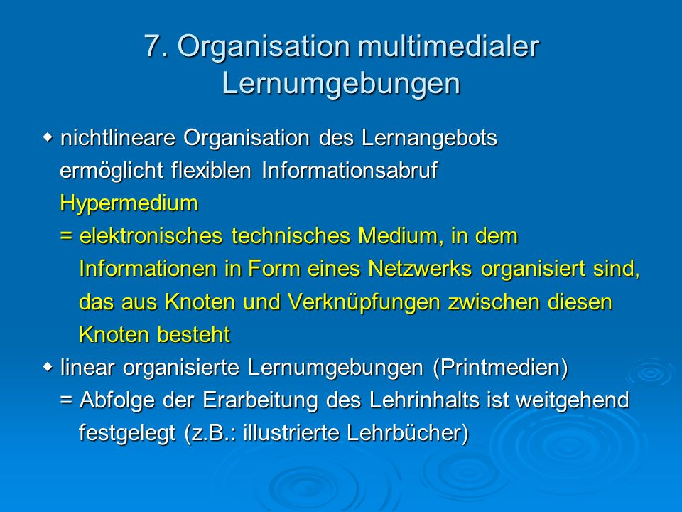 7. Organisation multimedialer Lernumgebungen nichtlineare Organisation des Lernangebots nichtlineare Organisation des Lernangebots ermöglicht flexible