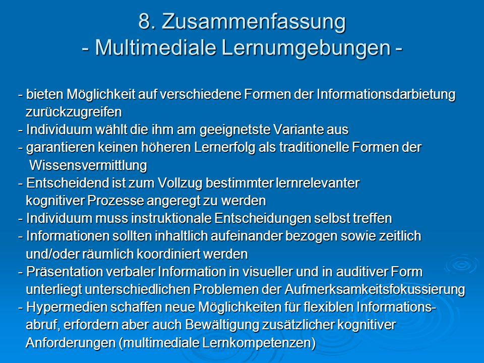 8. Zusammenfassung - Multimediale Lernumgebungen - - bieten Möglichkeit auf verschiedene Formen der Informationsdarbietung zurückzugreifen zurückzugre