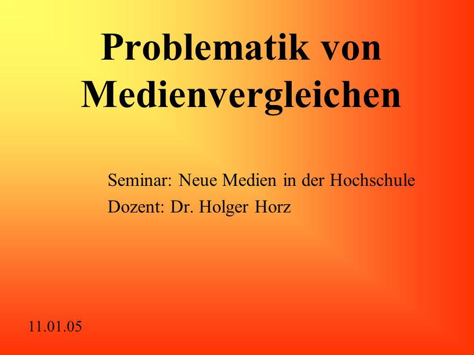 Problematik von Medienvergleichen Seminar: Neue Medien in der Hochschule Dozent: Dr. Holger Horz 11.01.05