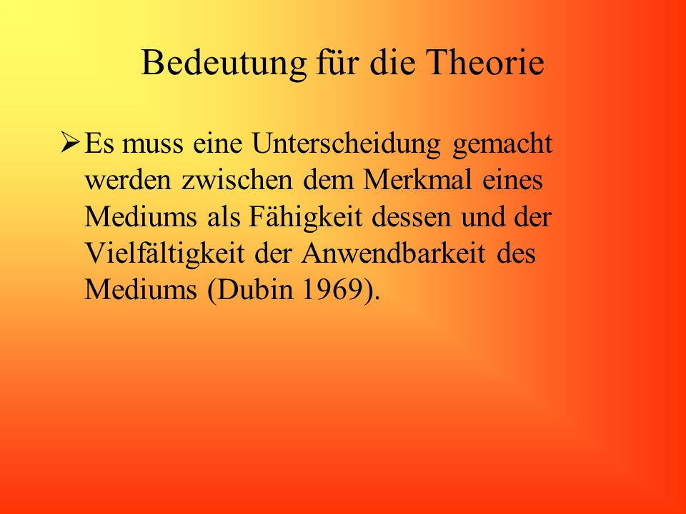 Bedeutung für die Theorie Es muss eine Unterscheidung gemacht werden zwischen dem Merkmal eines Mediums als Fähigkeit dessen und der Vielfältigkeit de